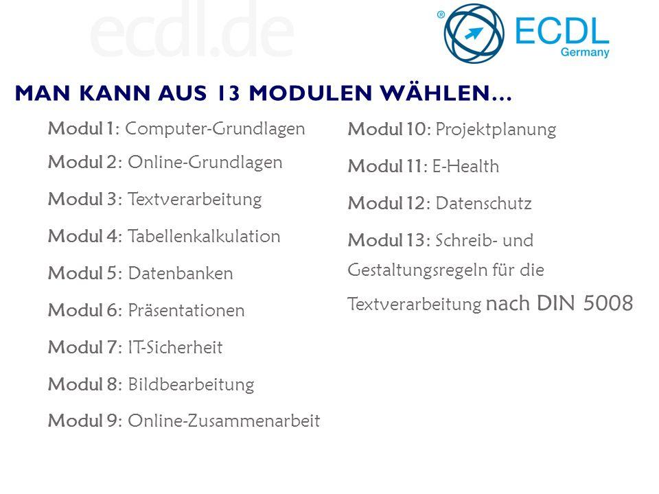 NEW ECDL BASE Pflichtmodule: Computergrundlagen, Onlinegrundlagen, Textverarbeitung und Tabellen-kalkulation (Basis für NEW ECDL STANDARD) NEW ECDL STANDARD ECDL BASE und drei weitere Module nach Wahl NEW ECDL PROFILE ganz individuell: vier Module nach Wahl ECDL ADVANCED für Fortgeschrittene; einzeln ablegbar  nach drei ECDL ADVANCED- Modulen erreicht man das ECDL Expert Level VERSCHIEDENE PRÜFUNGEN UND DEN SCHWIERIGKEITSGRAD WÄHLEN…