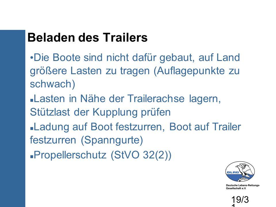 Beladen des Trailers Die Boote sind nicht dafür gebaut, auf Land größere Lasten zu tragen (Auflagepunkte zu schwach) Lasten in Nähe der Trailerachse