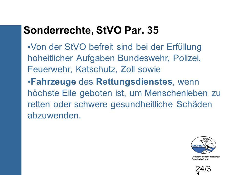 Sonderrechte, StVO Par. 35 Von der StVO befreit sind bei der Erfüllung hoheitlicher Aufgaben Bundeswehr, Polizei, Feuerwehr, Katschutz, Zoll sowie Fah