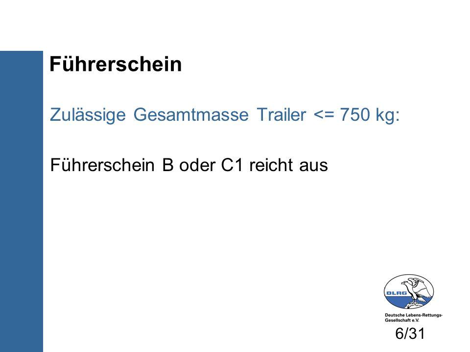 Führerschein Zulässige Gesamtmasse Trailer <= 750 kg: Führerschein B oder C1 reicht aus 6/31