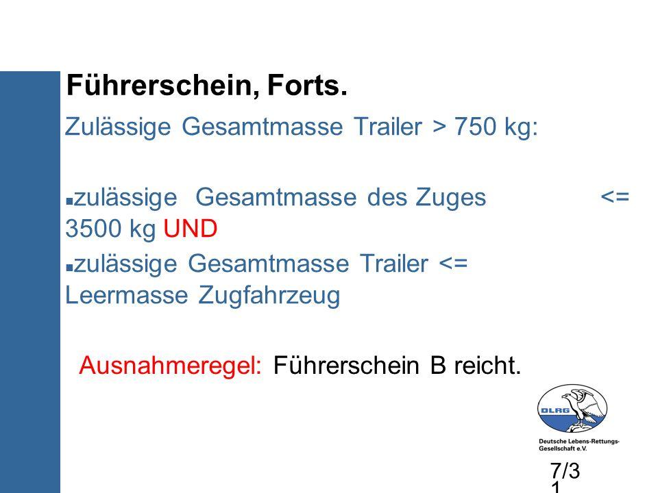 Führerschein, Forts. Zulässige Gesamtmasse Trailer > 750 kg: zulässige Gesamtmasse des Zuges <= 3500 kg UND zulässige Gesamtmasse Trailer <= Leermasse