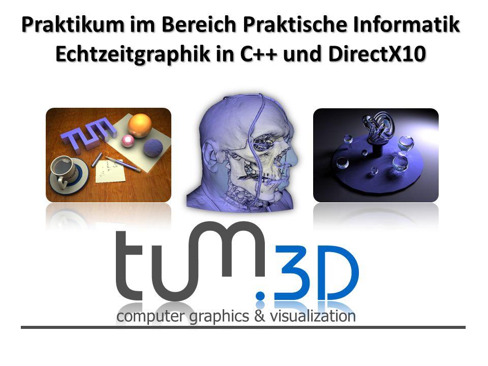 computer graphics & visualization Praktikum im Bereich Praktische Informatik Echtzeitgraphik in C++ und DirectX10