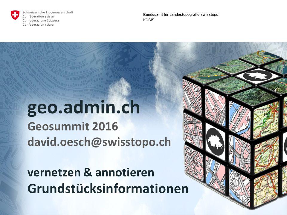 geo.admin.ch: das Geoportal des Bundes Geosummit 2016 - Grundstücksinformationen Was ist geo.admin.ch .