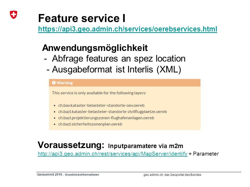 geo.admin.ch: das Geoportal des Bundes Geosummit 2016 - Grundstücksinformationen Feature service I https://api3.geo.admin.ch/services/oerebservices.ht