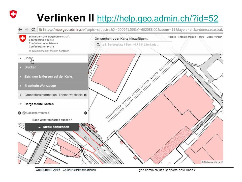 geo.admin.ch: das Geoportal des Bundes Geosummit 2016 - Grundstücksinformationen Verlinken II http://help.geo.admin.ch/?id=52 http://help.geo.admin.ch