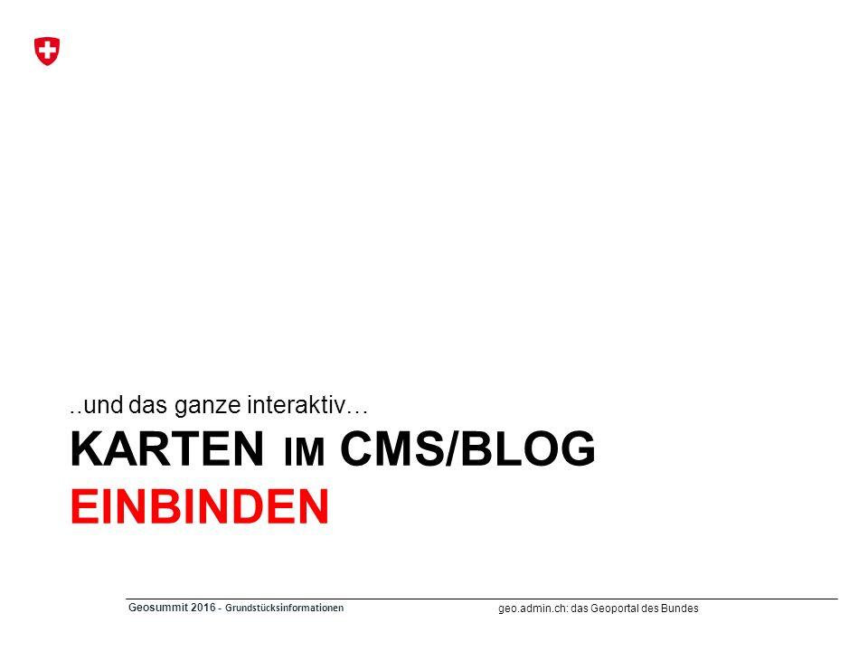 geo.admin.ch: das Geoportal des Bundes Geosummit 2016 - Grundstücksinformationen KARTEN IM CMS/BLOG EINBINDEN..und das ganze interaktiv…