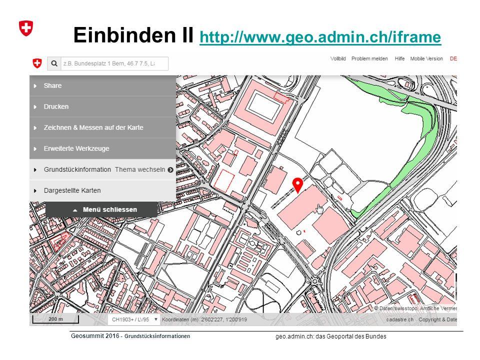 geo.admin.ch: das Geoportal des Bundes Geosummit 2016 - Grundstücksinformationen Einbinden II http://www.geo.admin.ch/iframe http://www.geo.admin.ch/i