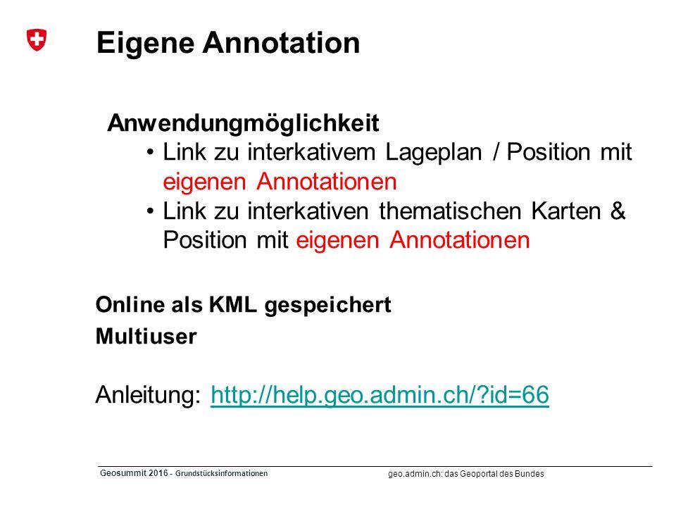 geo.admin.ch: das Geoportal des Bundes Geosummit 2016 - Grundstücksinformationen Eigene Annotation Anwendungmöglichkeit Link zu interkativem Lageplan