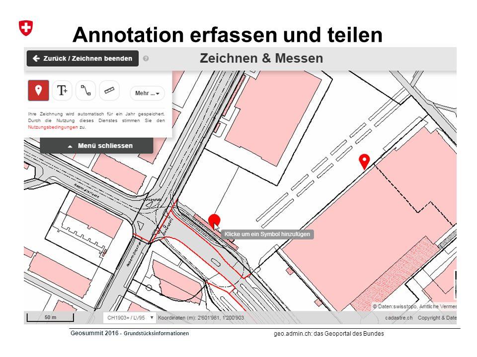 geo.admin.ch: das Geoportal des Bundes Geosummit 2016 - Grundstücksinformationen Annotation erfassen und teilen