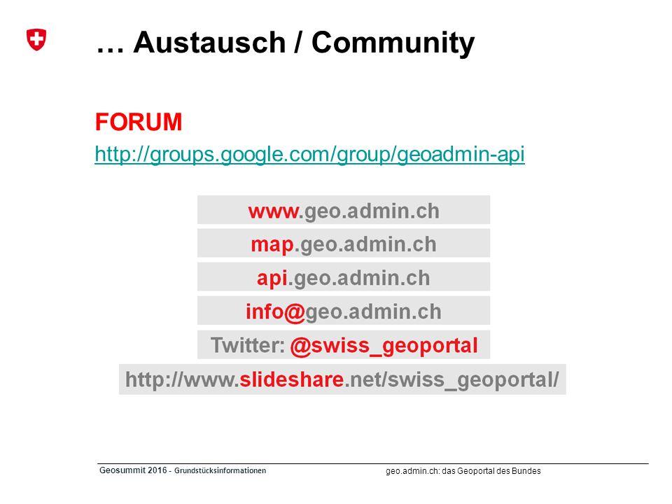 geo.admin.ch: das Geoportal des Bundes Geosummit 2016 - Grundstücksinformationen … Austausch / Community FORUM http://groups.google.com/group/geoadmin