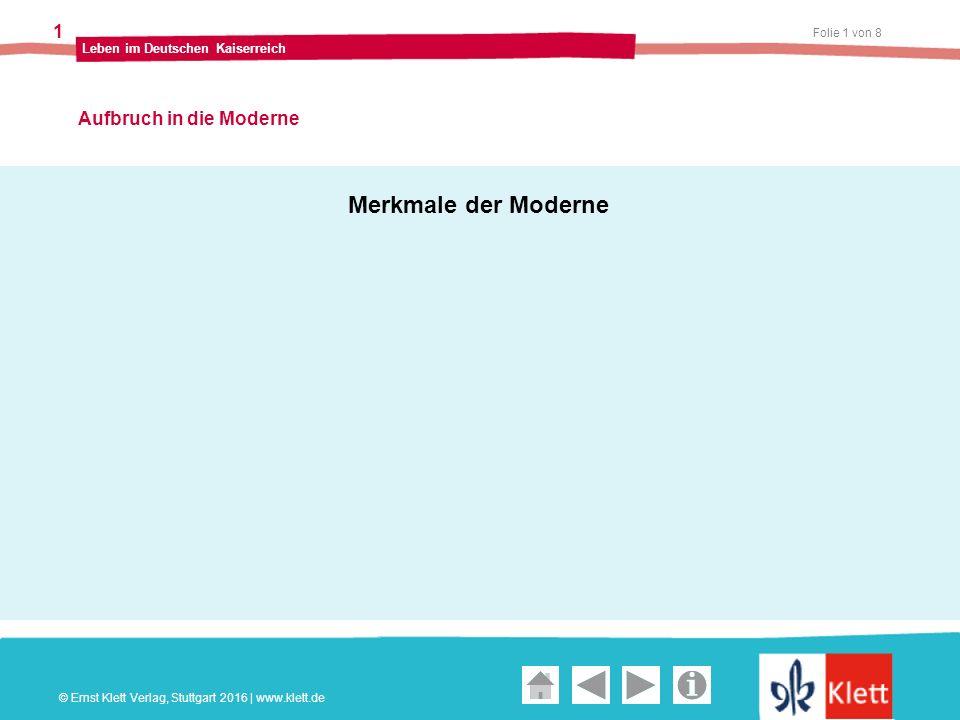 Geschichte und Geschehen Oberstufe Folie 2 von 8 Leben im Deutschen Kaiserreich 1 Aufbruch in die Moderne © Ernst Klett Verlag, Stuttgart 2016   www.klett.de Merkmale der Moderne Moderne