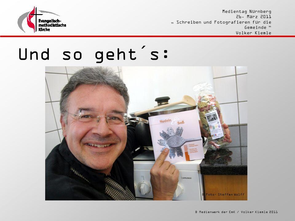 """© Medienwerk der EmK / Volker Kiemle 2011 Medientag Nürnberg 26. März 2011 """" Schreiben und Fotografieren für die Gemeinde """" Volker Kiemle Und so geht´"""