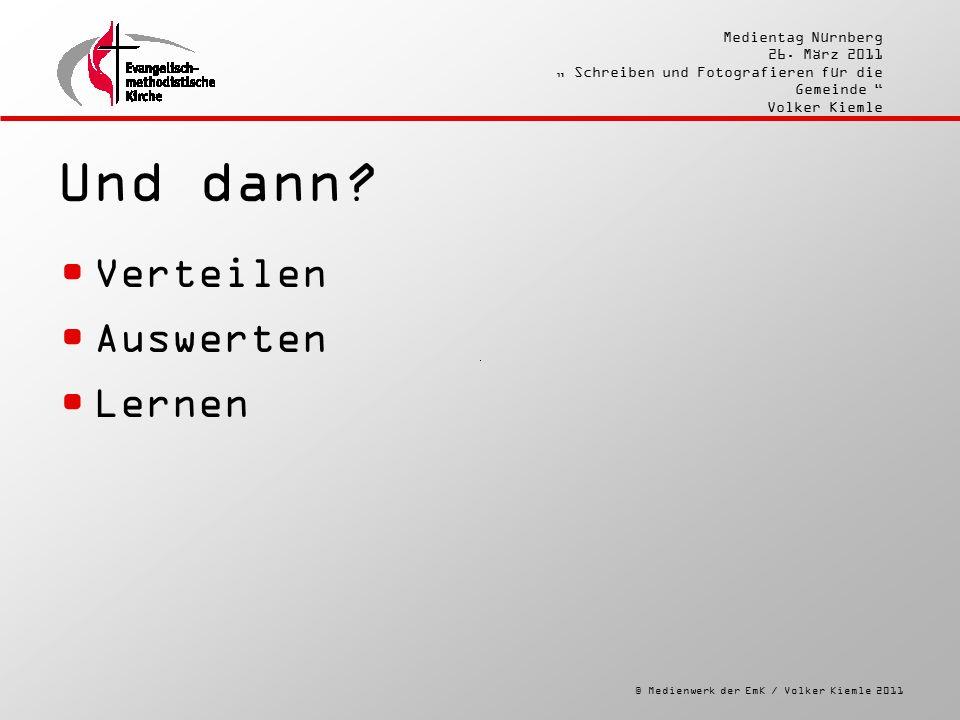 """© Medienwerk der EmK / Volker Kiemle 2011 Medientag Nürnberg 26. März 2011 """" Schreiben und Fotografieren für die Gemeinde """" Volker Kiemle Und dann? Ve"""