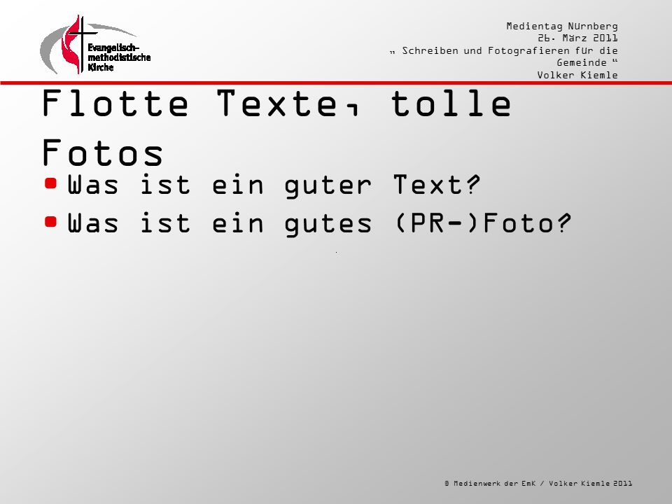 """© Medienwerk der EmK / Volker Kiemle 2011 Medientag Nürnberg 26. März 2011 """" Schreiben und Fotografieren für die Gemeinde """" Volker Kiemle Flotte Texte"""