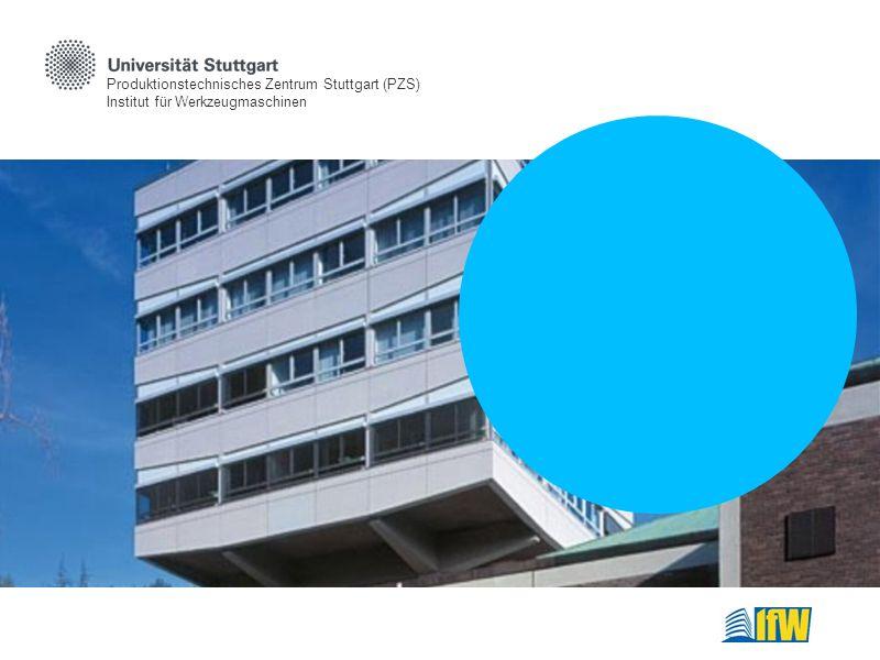 Produktionstechnisches Zentrum Stuttgart (PZS) Institut für Werkzeugmaschinen
