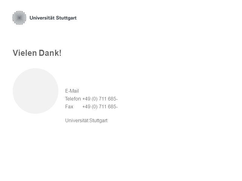 Vielen Dank! E-Mail Telefon +49 (0) 711 685- Fax +49 (0) 711 685- Universität Stuttgart