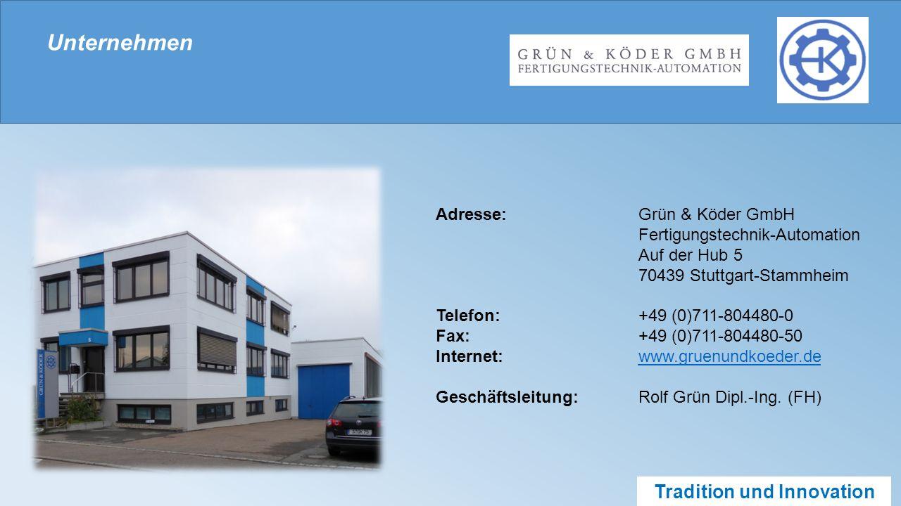 Tradition und Innovation Unternehmen Adresse:Grün & Köder GmbH Fertigungstechnik-Automation Auf der Hub 5 70439 Stuttgart-Stammheim Telefon:+49 (0)711-804480-0 Fax:+49 (0)711-804480-50 Internet:www.gruenundkoeder.dewww.gruenundkoeder.de Geschäftsleitung:Rolf Grün Dipl.-Ing.
