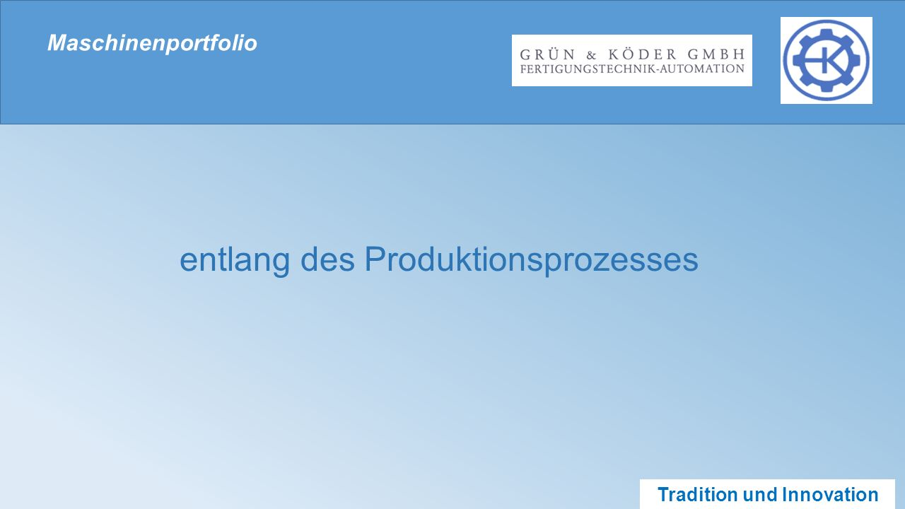 Tradition und Innovation Maschinenportfolio PrüfungMontageVerpackungProduktvorbereitung