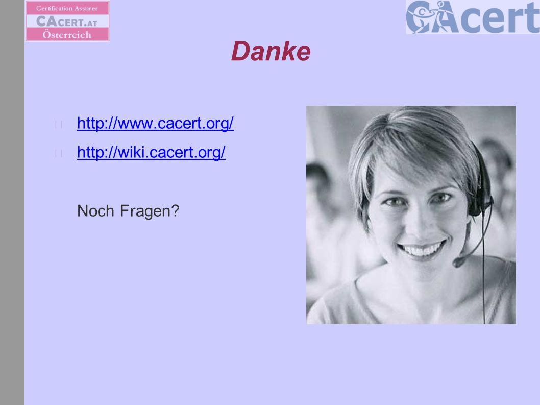 Danke http://www.cacert.org/ http://wiki.cacert.org/ http://wiki.cacert.org/ Noch Fragen?