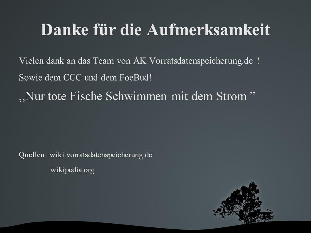 Danke für die Aufmerksamkeit Vielen dank an das Team von AK Vorratsdatenspeicherung.de .