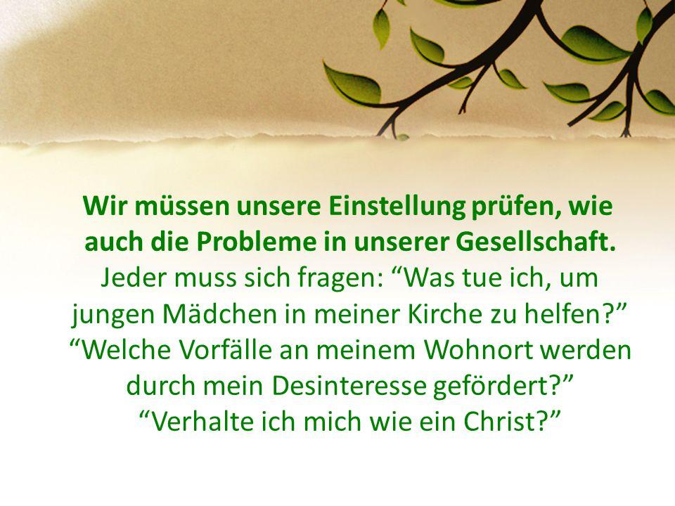 Wir müssen unsere Einstellung prüfen, wie auch die Probleme in unserer Gesellschaft.