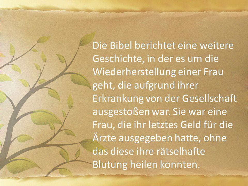 Die Bibel berichtet eine weitere Geschichte, in der es um die Wiederherstellung einer Frau geht, die aufgrund ihrer Erkrankung von der Gesellschaft ausgestoßen war.