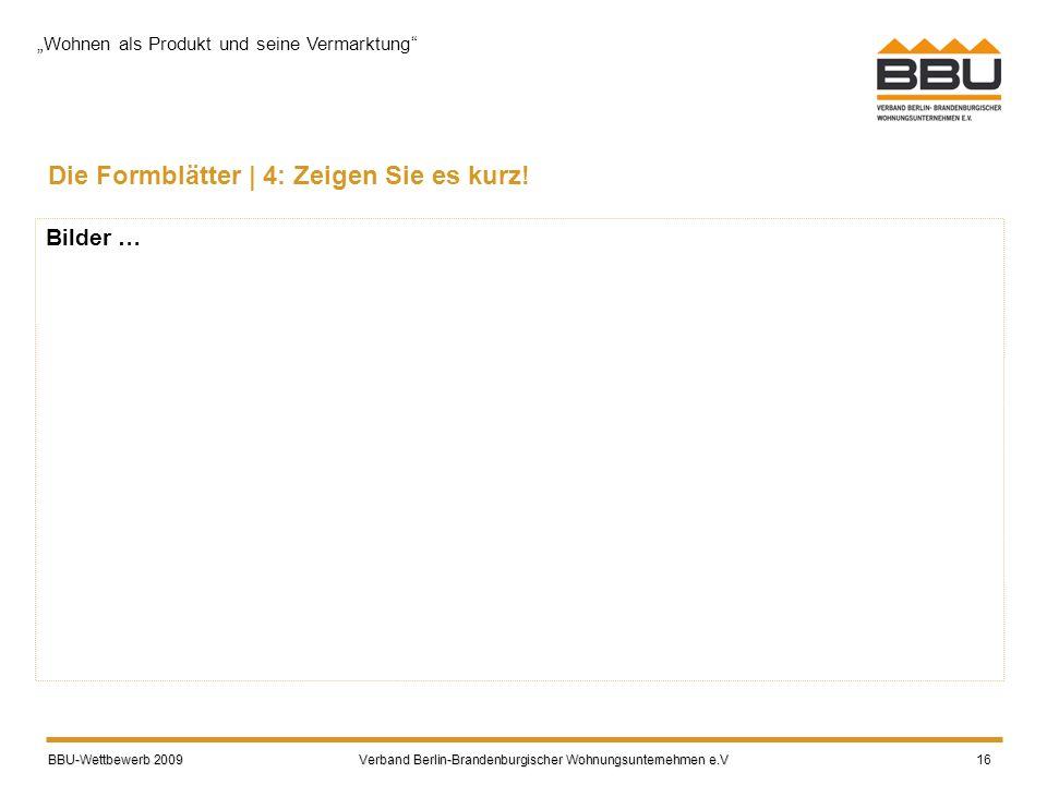BBU-Wettbewerb 2009 Verband Berlin-Brandenburgischer Wohnungsunternehmen e.V BBU-Wettbewerb 2009 Verband Berlin-Brandenburgischer Wohnungsunternehmen e.V 16 Die Formblätter | 4: Zeigen Sie es kurz.
