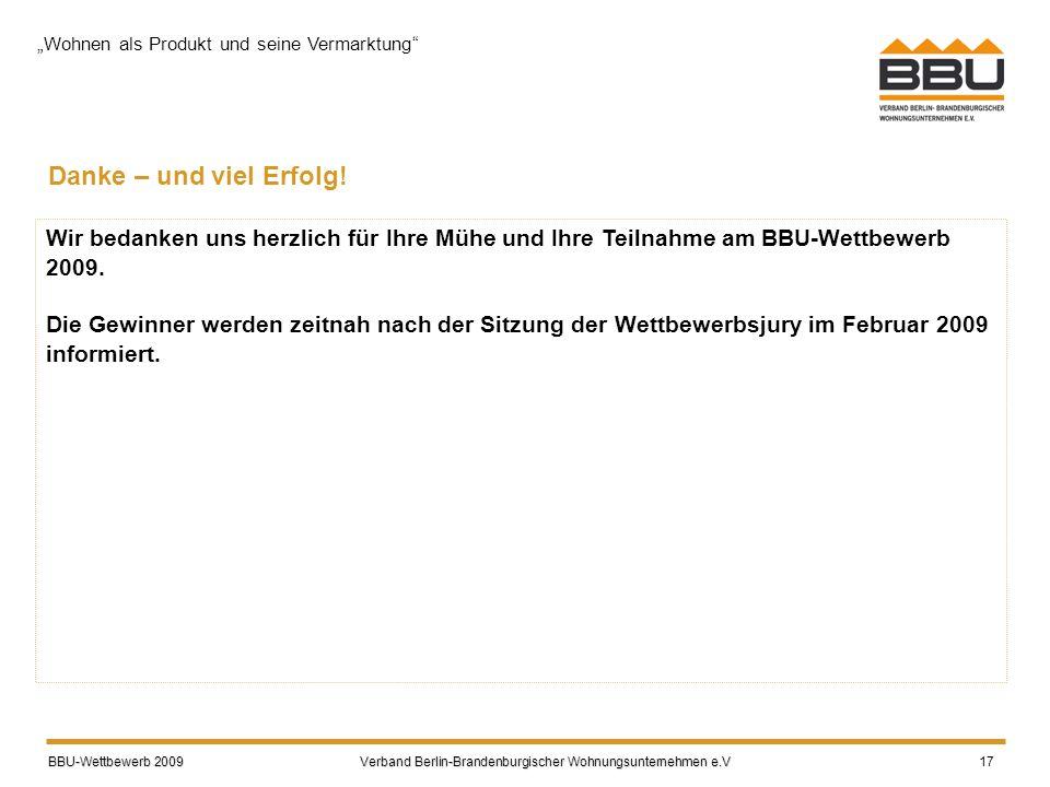 BBU-Wettbewerb 2009 Verband Berlin-Brandenburgischer Wohnungsunternehmen e.V BBU-Wettbewerb 2009 Verband Berlin-Brandenburgischer Wohnungsunternehmen e.V 17 Danke – und viel Erfolg.