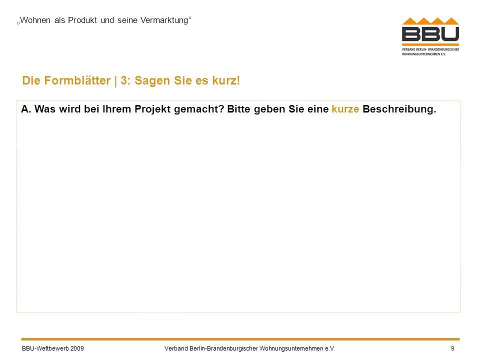 BBU-Wettbewerb 2009 Verband Berlin-Brandenburgischer Wohnungsunternehmen e.V BBU-Wettbewerb 2009 Verband Berlin-Brandenburgischer Wohnungsunternehmen e.V 9 Die Formblätter | 3: Sagen Sie es kurz.