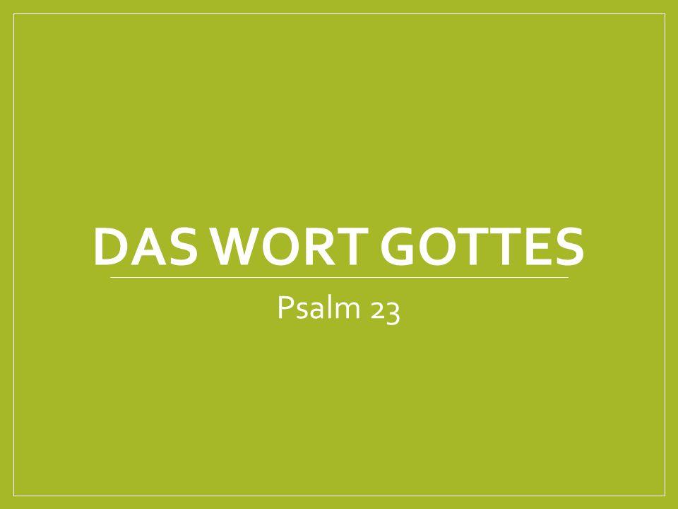 DAS WORT GOTTES Psalm 23