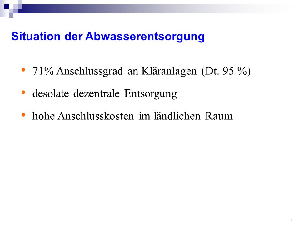 7 Situation der Abwasserentsorgung 71% Anschlussgrad an Kläranlagen (Dt.