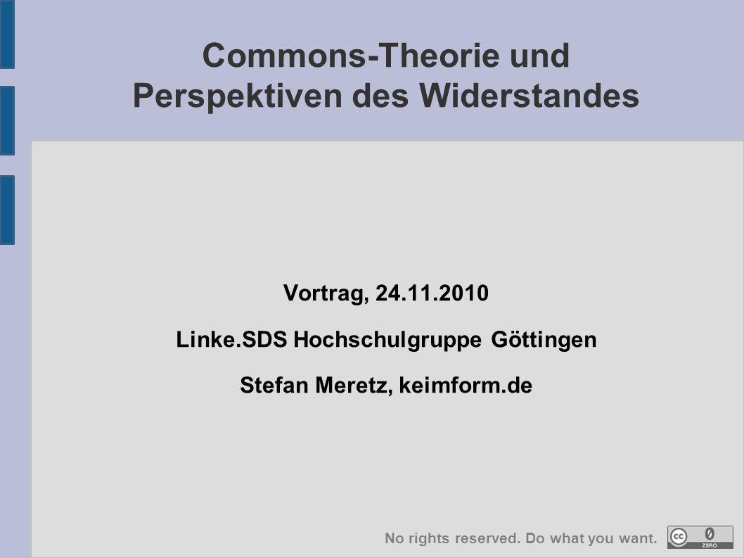 Commons-Theorie und Praxis Übersicht: I.Commons – deskriptive Annäherungen II.Commons – Entwicklung eines Begriffs III.Commons und das Öffentliche IV.Commons als Widerstandspraxis Commons = Gemeingüter