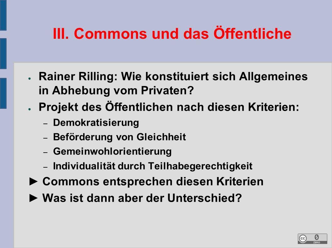 III. Commons und das Öffentliche ● Rainer Rilling: Wie konstituiert sich Allgemeines in Abhebung vom Privaten? ● Projekt des Öffentlichen nach diesen