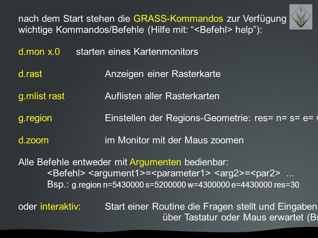 """nach dem Start stehen die GRASS-Kommandos zur Verfügung wichtige Kommandos/Befehle (Hilfe mit: """" help""""): d.mon x.0 starten eines Kartenmonitors d.rast"""