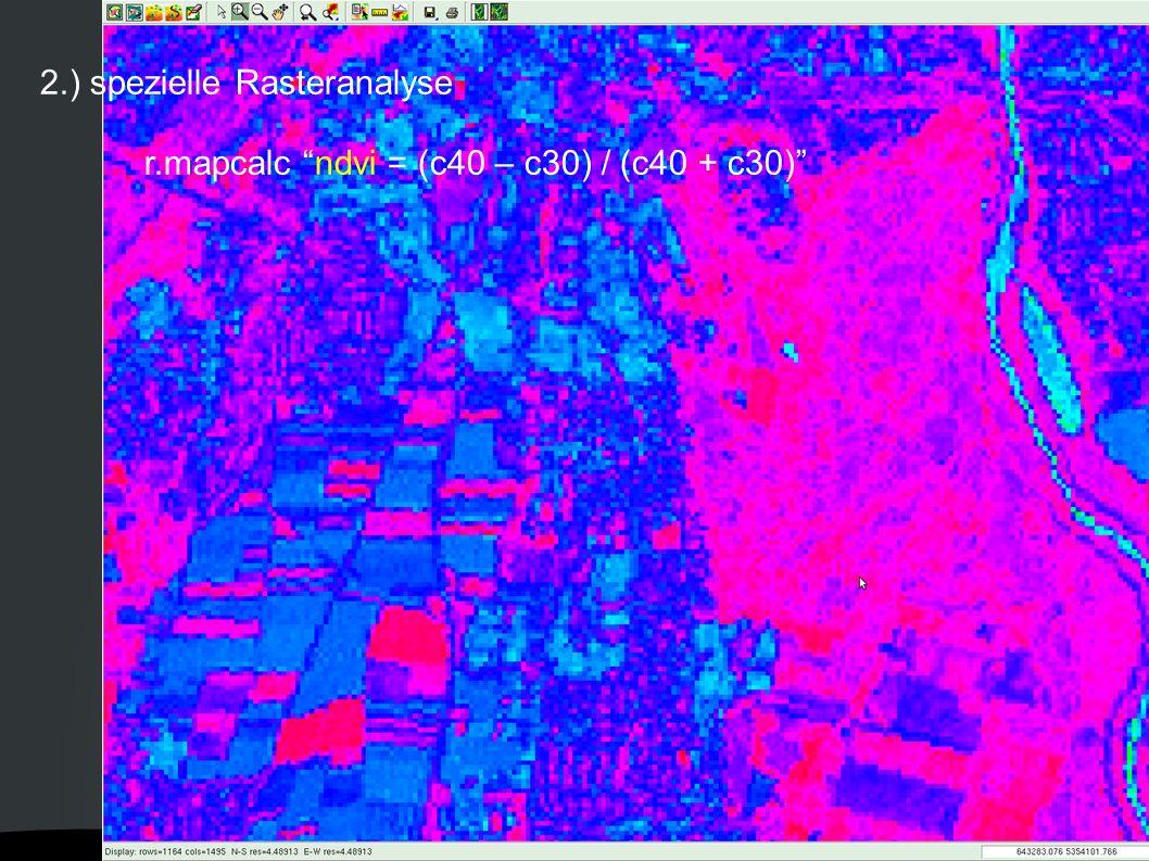 """2.) spezielle Rasteranalyse r.mapcalc """"ndvi = (c40 – c30) / (c40 + c30)"""""""