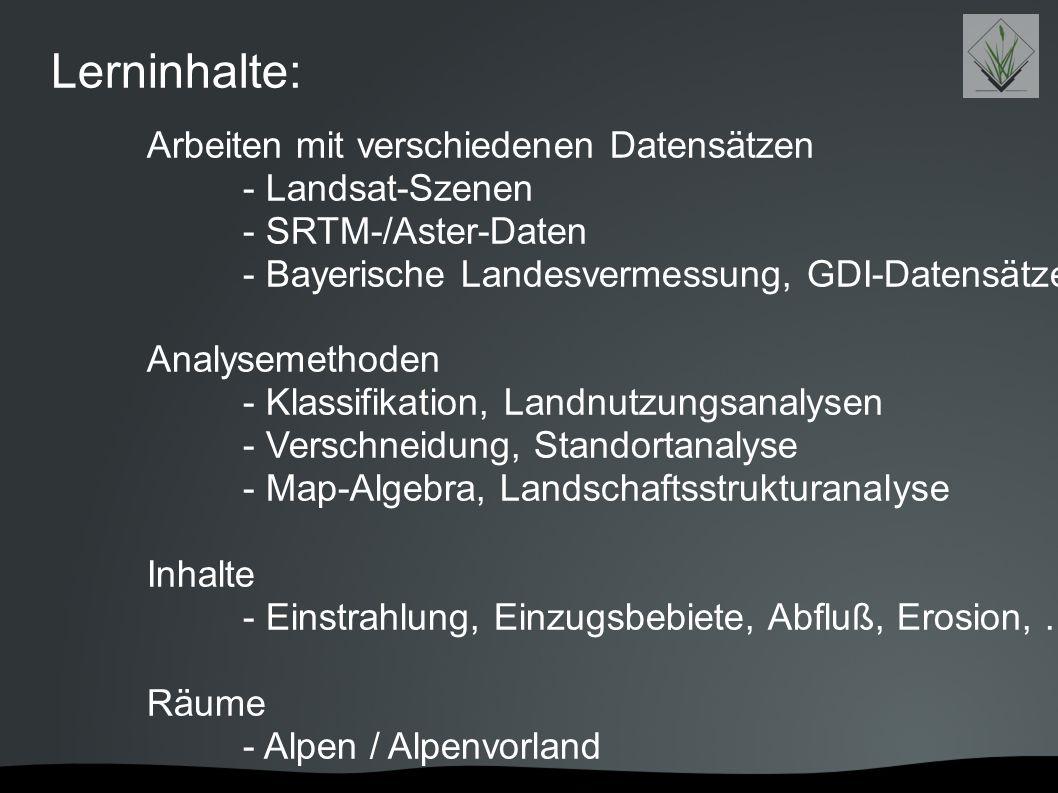 Lerninhalte: Arbeiten mit verschiedenen Datensätzen - Landsat-Szenen - SRTM-/Aster-Daten - Bayerische Landesvermessung, GDI-Datensätze Analysemethoden
