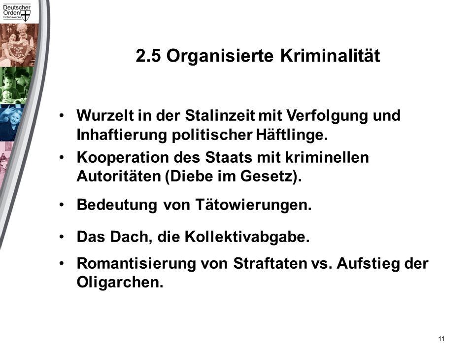 2.5 Organisierte Kriminalität Wurzelt in der Stalinzeit mit Verfolgung und Inhaftierung politischer Häftlinge.