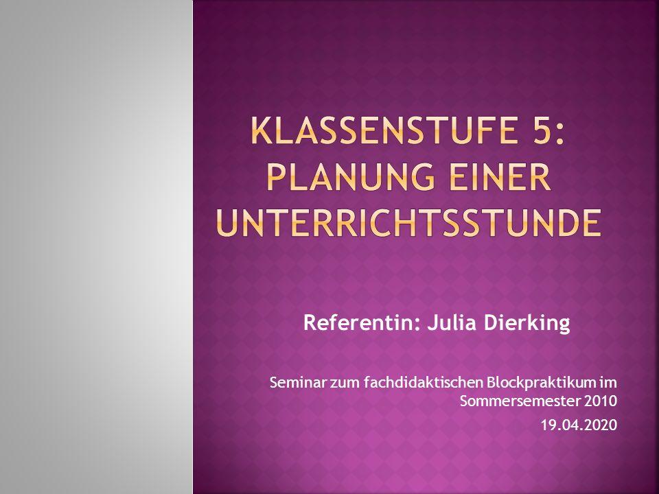 Referentin: Julia Dierking Seminar zum fachdidaktischen Blockpraktikum im Sommersemester 2010 19.04.2020