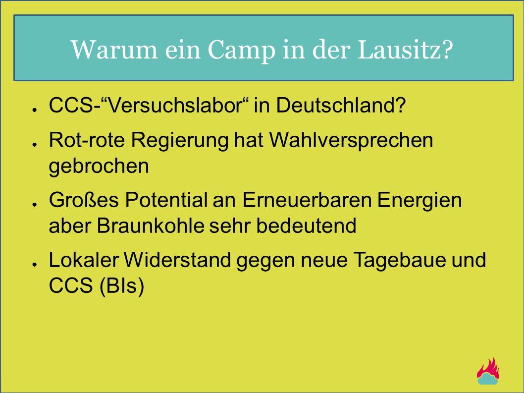 """Warum ein Camp in der Lausitz? ● CCS-""""Versuchslabor"""" in Deutschland? ● Rot-rote Regierung hat Wahlversprechen gebrochen ● Großes Potential an Erneuerb"""