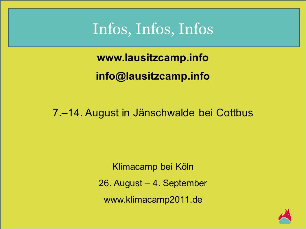 Infos, Infos, Infos www.lausitzcamp.info info@lausitzcamp.info 7.–14. August in Jänschwalde bei Cottbus Klimacamp bei Köln 26. August – 4. September w