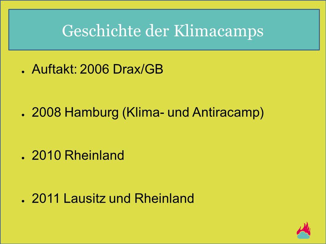 Geschichte der Klimacamps ● Auftakt: 2006 Drax/GB ● 2008 Hamburg (Klima- und Antiracamp) ● 2010 Rheinland ● 2011 Lausitz und Rheinland