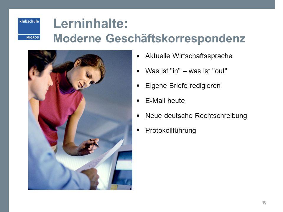 Lerninhalte: Moderne Geschäftskorrespondenz  Aktuelle Wirtschaftssprache  Was ist in – was ist out  Eigene Briefe redigieren  E-Mail heute  Neue deutsche Rechtschreibung  Protokollführung 10