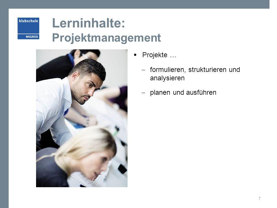 Lerninhalte: Projektmanagement  Projekte …  formulieren, strukturieren und analysieren  planen und ausführen 7