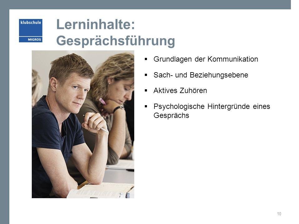 Lerninhalte: Gesprächsführung  Grundlagen der Kommunikation  Sach- und Beziehungsebene  Aktives Zuhören  Psychologische Hintergründe eines Gesprächs 10