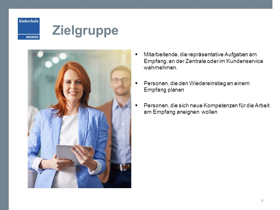 Zielgruppe  Mitarbeitende, die repräsentative Aufgaben am Empfang, an der Zentrale oder im Kundenservice wahrnehmen.