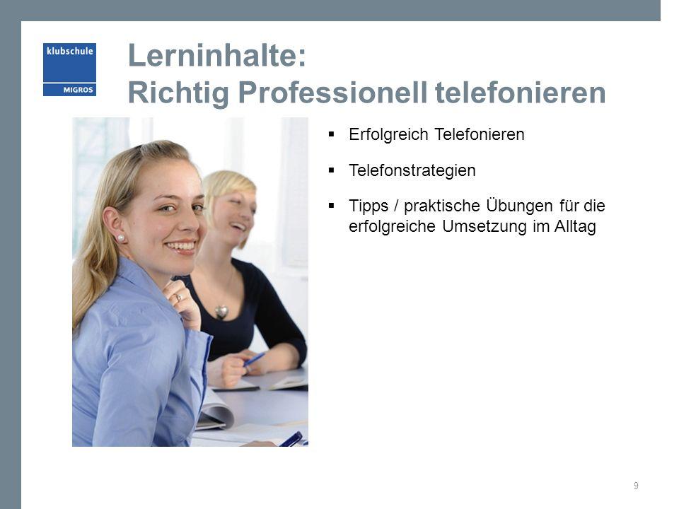 Lerninhalte: Richtig Professionell telefonieren  Erfolgreich Telefonieren  Telefonstrategien  Tipps / praktische Übungen für die erfolgreiche Umsetzung im Alltag 9