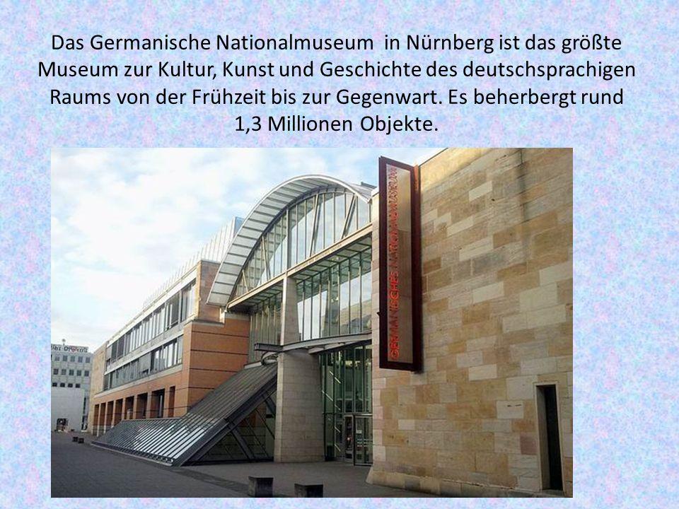 Das Germanische Nationalmuseum in Nürnberg ist das größte Museum zur Kultur, Kunst und Geschichte des deutschsprachigen Raums von der Frühzeit bis zur Gegenwart.