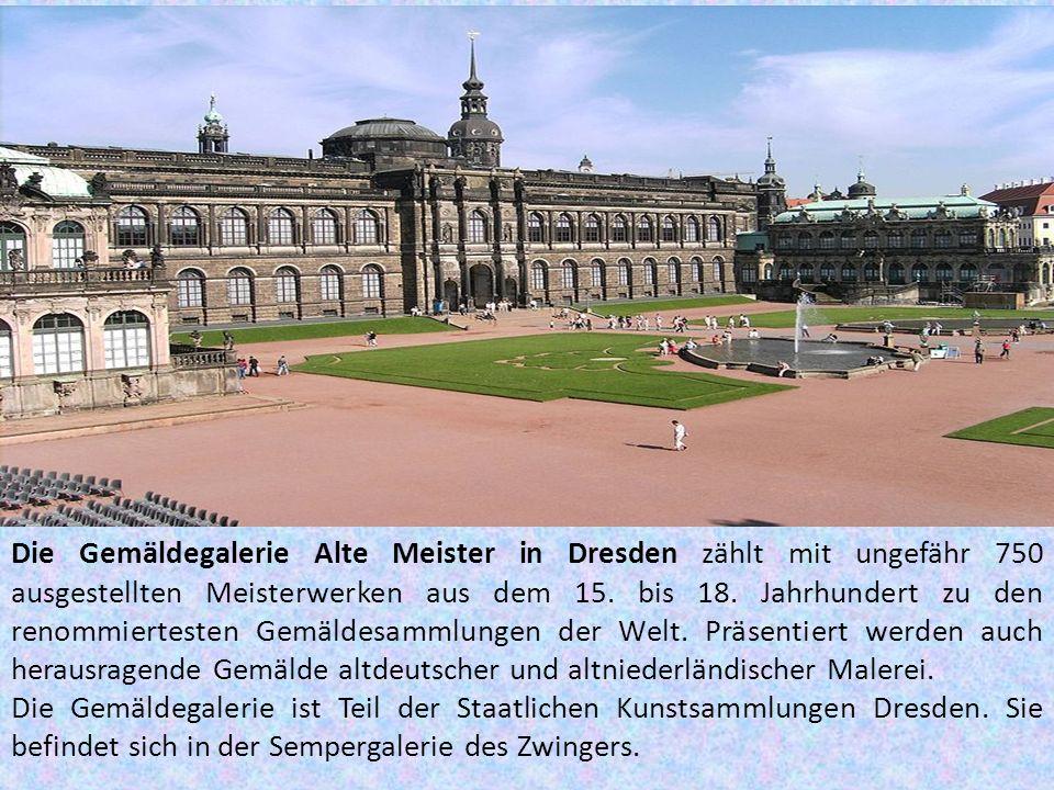 Die Gemäldegalerie Alte Meister in Dresden zählt mit ungefähr 750 ausgestellten Meisterwerken aus dem 15.