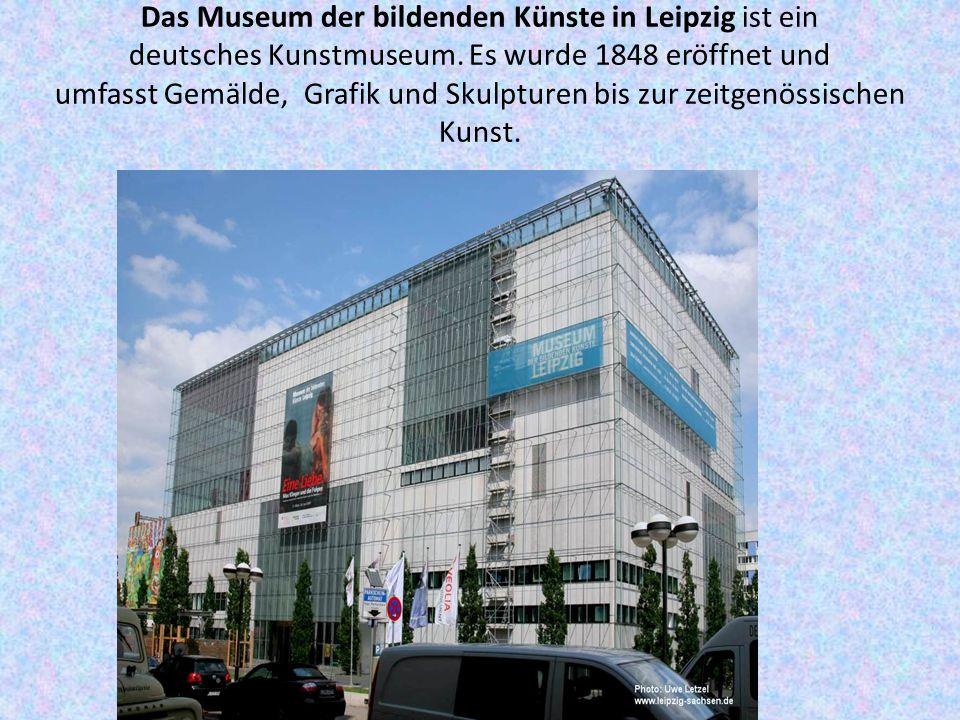 Das Museum der bildenden Künste in Leipzig ist ein deutsches Kunstmuseum.