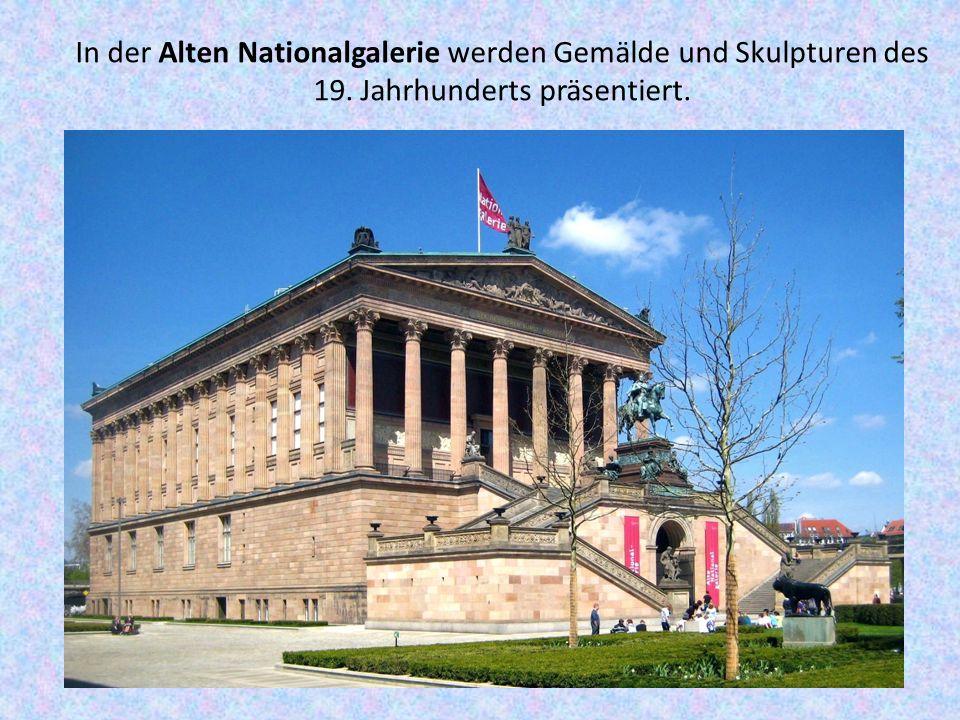 In der Alten Nationalgalerie werden Gemälde und Skulpturen des 19. Jahrhunderts präsentiert.
